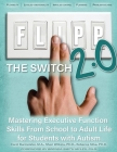 FLIPP The Switch 2.0: Mastering Executive Function Skills from School to Adult Life for Students with Autism Cover Image