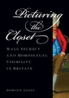 Picturing the Closet: Male Secrecy and Homosexual Visibility in Britain Cover Image