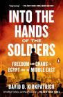 Into the Hands of the Soldiers: Freedom and Chaos in Egypt and the Middle East Cover Image