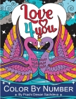 Love 4 you - Color By Number: 25 coloring pages to fill your time and heart with love, romance, caring, sharing, helping, and all that it is Cover Image