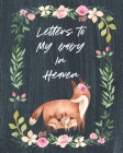 Letters To My Baby In Heaven: A Diary Of All The Things I Wish I Could Say - Newborn Memories - Grief Journal - Loss of a Baby - Sorrowful Season - Cover Image