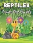 Reptiles Coloring Book For Kids: A Fun And Cute Reptiles Coloring book For Kids & Toddlers - Coloring Activity Book For Boys, Girls. Cover Image