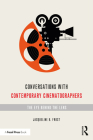 Conversations with Contemporary Cinematographers: The Eye Behind the Lens Cover Image