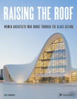 Raising the Roof: Women Architects Who Broke Through the Glass Ceiling Cover Image