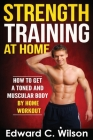 Strength Training at Home: How to Get a Toned and Muscular Body by Home Workout Cover Image
