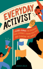 Everyday Activist: A Guided Journal for Engaging Your Community, Finding Your Voice, and Changing the World Cover Image