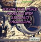 Solving Real-World Problems with Aerospace Engineering (Let's Find Out! Engineering) Cover Image