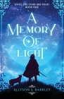 A Memory of Light: Book 1 of the Until the Stars Are Dead Series Cover Image
