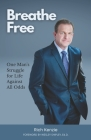 Breathe Free: One Man's Struggle for Life Against All Odds Cover Image