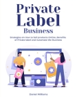 Private Label Business: Strategies on How to Sell products Online, Benefits of Private label and Automate the Business Cover Image