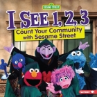 I See 1, 2, 3: Count Your Community with Sesame Street (R) Cover Image