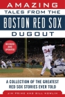 Amazing Tales from the Boston Red Sox Dugout: A Collection of the Greatest Red Sox Stories Ever Told Cover Image