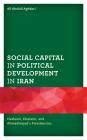 Social Capital in Political Development in Iran: Hashemi, Khatami, and Ahmadinejad's Presidencies Cover Image