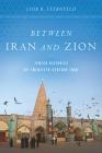 Between Iran and Zion: Jewish Histories of Twentieth-Century Iran Cover Image