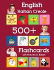 English Haitian Creole 500 Flashcards with Pictures for Babies: Learning homeschool frequency words flash cards for child toddlers preschool kindergar Cover Image