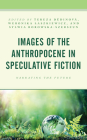 Images of the Anthropocene in Speculative Fiction: Narrating the Future Cover Image