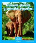 Animales Grandes Y Animales Pequeños (Wonder Readers Spanish Emergent) Cover Image