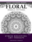 Floral Mandala Patterns Volume 2: Adult Coloring Books Anti-Stress Mandala Art Therapy for Busy People Cover Image