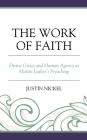 The Work of Faith: Divine Grace and Human Agency in Martin Luther's Preaching Cover Image