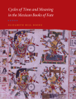 Cycles of Time and Meaning in the Mexican Books of Fate (Joe R. and Teresa Lozana Long Series in Latin American and Latino Art and Culture) Cover Image