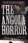 The Angola Horror: The 1867 Train Wreck That Shocked the Nation and Transformed American Railroads Cover Image