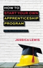 How to Start Your Own Apprenticeship Program Cover Image
