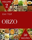 Oh! Top 50 Orzo Recipes Volume 2: The Orzo Cookbook for All Things Sweet and Wonderful! Cover Image