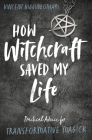 How Witchcraft Saved My Life: Practical Advice for Transformative Magick Cover Image
