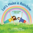 Let's Make a Rainbow: A Yoga Story for Kids Cover Image