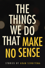The Things We Do That Make No Sense: Stories Cover Image