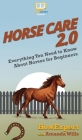 Horse Care 2.0: Everything You Need to Know About Horses for Beginners Cover Image