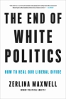 The End of White Politics: How to Heal Our Liberal Divide Cover Image