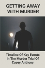 Getting Away With Murder: Timeline Of Key Events In The Murder Trial Of Casey Anthony: Casey Anthony Documentary Cover Image