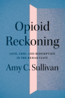 Opioid Reckoning: Love, Loss, and Redemption in the Rehab State Cover Image