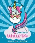 You're A Unicorn - Sketch Book: Magical Blank Drawing Pad for for Girls Ages 3, 4, 5, 6, 7, 8, 9, and 10 Years Old - A Creative Arts and Crafts Book f Cover Image