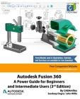 Autodesk Fusion 360: A Power Guide for Beginners and Intermediate Users (3rd Edition): April 2020 Cover Image