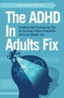 The ADHD In Adults Fix: Practical And Empowering Tips On Creating A More Productive And Less Chaotic Life Cover Image