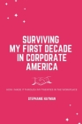 Surviving My First Decade in Corporate America: How I Made It Through My Twenties in the Workplace Cover Image