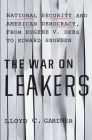 The War on Leakers: National Security and American Democracy, from Eugene V. Debs to Edward Snowden Cover Image