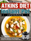 The Essential Atkins Diet Instant Pot Cookbook: Effortless Delicious and Cleansing Instant Pot Recipes on the Atkins Diet Cover Image