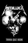 Metallica Trivia Quiz Book: The One With All The Questions Cover Image