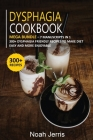 Dysphagia Cookbook: MEGA BUNDLE - 7 Manuscripts in 1 - 300+ Dysphagia friendly recipes to make diet easy and more enjoyable Cover Image