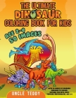 The Ultimate Dinosaur Coloring Book For Kids: With 50 Images Of Adorable Dinosaur To Colour. Suitable For Boys, Girls, Toddlers, Preschoolers, Age 2-4 Cover Image