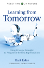 Learning from Tomorrow: Using Strategic Foresight to Prepare for the Next Big Disruption Cover Image