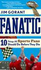 Fanatic: Ten Things All Sports Fans Should Do Before They Die Cover Image