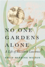 No One Gardens Alone: A Life of Elizabeth Lawrence (Concord Library) Cover Image