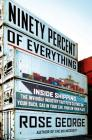 Ninety Percent of Everything: Inside Shipping, the Invisible Industry That Puts Clothes on Your Back, Gas in Your Car, and Food on Your Plate Cover Image