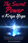 The Secret Power Of Kriya Yoga: Revealing the Fastest Path to Enlightenment. How Fusing Bhakti & Jnana Yoga into Kriya will Unleash the most Powerful Cover Image