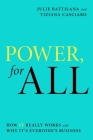 Power, for All: How It Really Works and Why It's Everyone's Business Cover Image