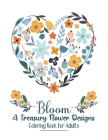 Bloom A Treasury Flower Designs Coloring Book For Adults: Stress Relief With Cute Floral Mandala Pattern Calming Coloring Books For Adult Relaxation - Cover Image